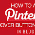 "How To Add Pinterest Mouse Over Button ""pin It"" To Blogger Images"