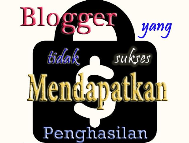 blogger yang tidak sukses Mendapatkan Penghasilan
