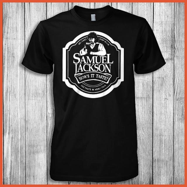 Samuel Jackson How It Taste? Cuz That's How I Talk (Pulp Fiction) Shirt