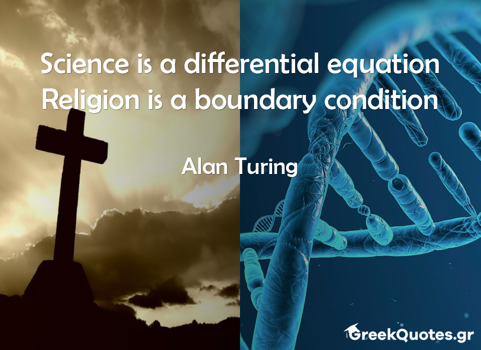 Science is a differential equation. Religion is a boundary condition - Alan Turing