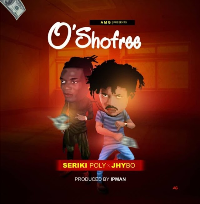 [Music] Seriki Poly Ft. Jhybo – Osho Free