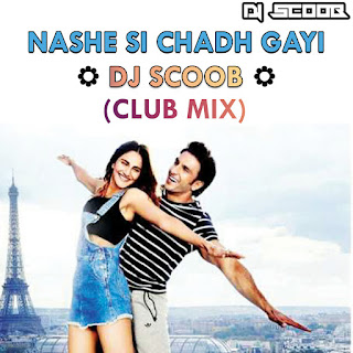 Nashe Si Chad Gayi (Club Mix) DJ Scoob