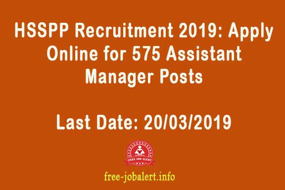HSSPP Recruitment 2019: Apply Online for 575 Assistant Manager Posts