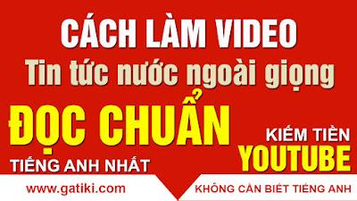 Làm video content chủ đề tin tức cho người nước ngoài xem