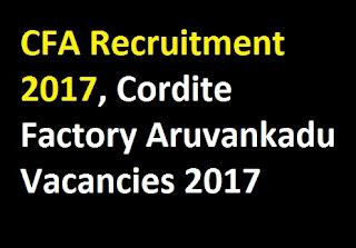 CFA Recruitment 2017, Cordite Factory Aruvankadu Vacancies 2017