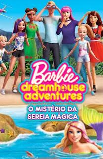 Barbie Dreamhouse Adventures: O Mistério da Sereia Mágica - HDRip Dublado