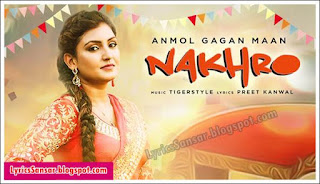 Nakhro Lyrics : Anmol Gagan Maan