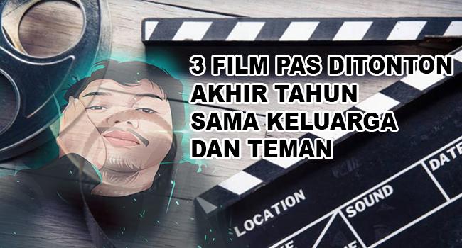 3 Film Rekomendasiku Untuk Ditonton Bersama-Sama Di Akhir Tahun