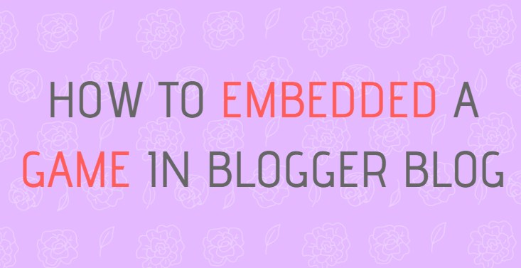 How to Embedded A Game in Blogger Blog