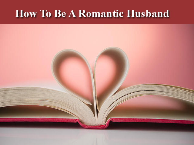 How To Be A Romantic Husband