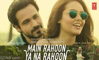 Main Rahoon Ya Na Rahoon Bengali Version Emraan Hashmi & Esha Gupta