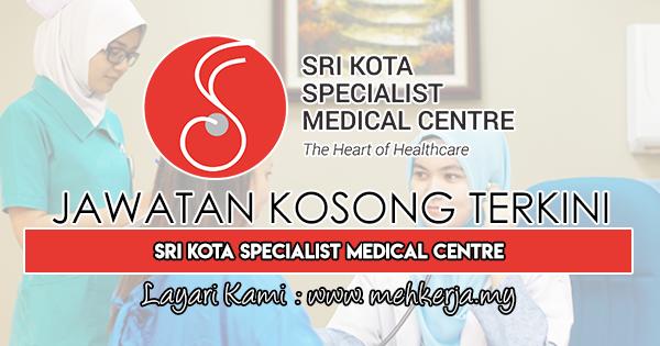 Jawatan Kosong Terkini 2019 di Sri Kota Specialist Medical Centre