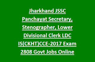 Jharkhand JSSC Panchayat Secretary, Stenographer, Lower Divisional Clerk LDC IS(CKHT)CCE-2017 Exam 2808 Govt Jobs Online Recruitment
