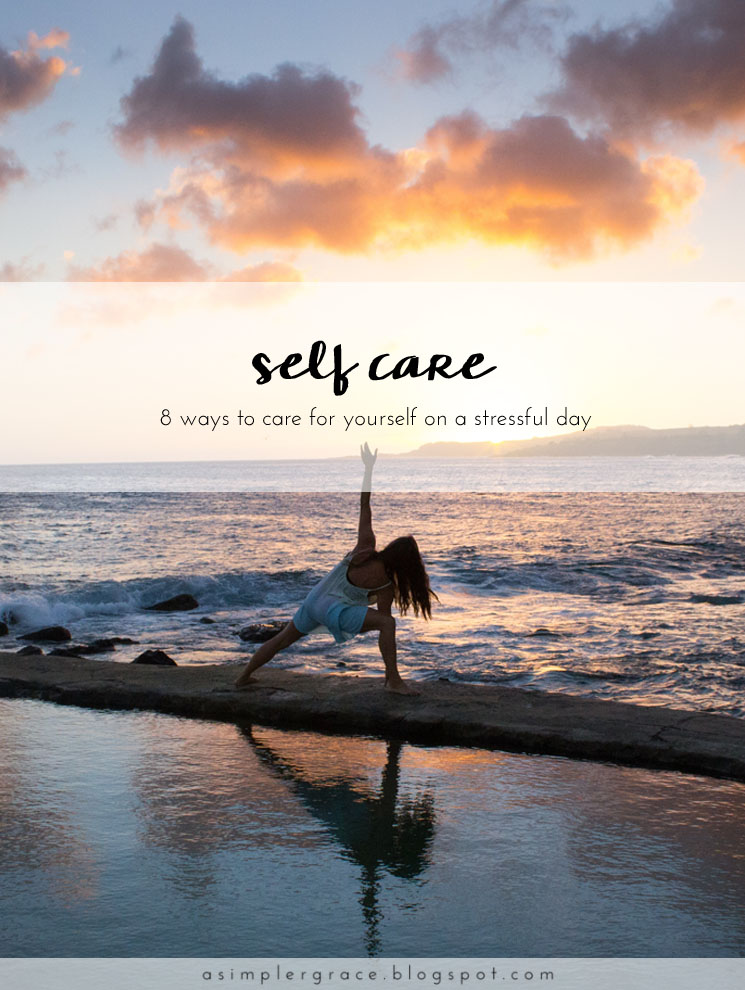 Eight ways to care for yourself on a stressful day - A Simpler Grace #blogtemberchallenge