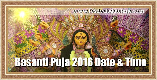 Basanti Puja 2016 Date & Time in India.