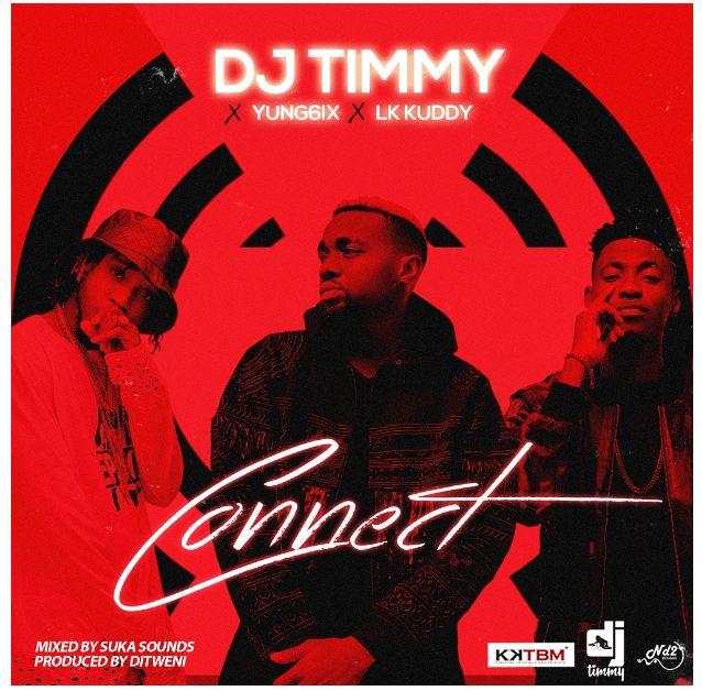Music: DJ Timmy – Connect ft. Yung6ix & LK Kuddy [Mp3 Download+Lyrics]