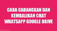 Cara Cadangkan Dan Kembalikan Chat WhatsApp di Google Drive