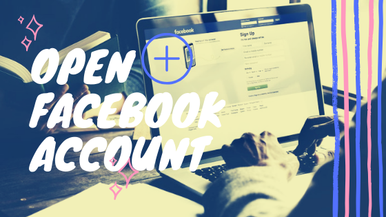 How To Open A Facebook Account<br/>