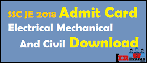 SSC JE 2018 Admit Card Electrical Mechanical And Civil Download