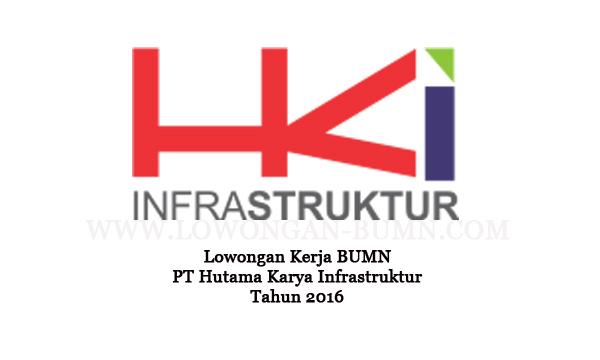 Lowongan Kerja BUMN PT Hutama Karya Infrastruktur Tahun 2016