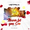 MUSIC: Vetran - Never Let You Go (Duro)