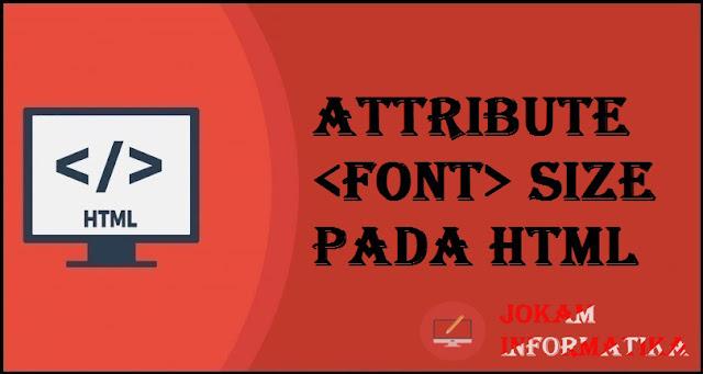 Tagging <font> Size Attribute Pada Bahasa Pemrograman HTML - JOKAM INFORMATIKA