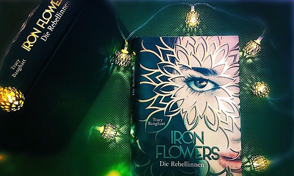 Iron Flowers - Die Rebellinnen von Tracy Banghart