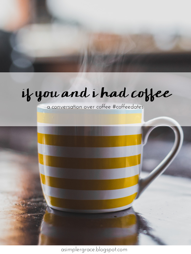 A conversation over coffee #coffeedates - If You and I Had Coffee | vol 6 - A Simpler Grace