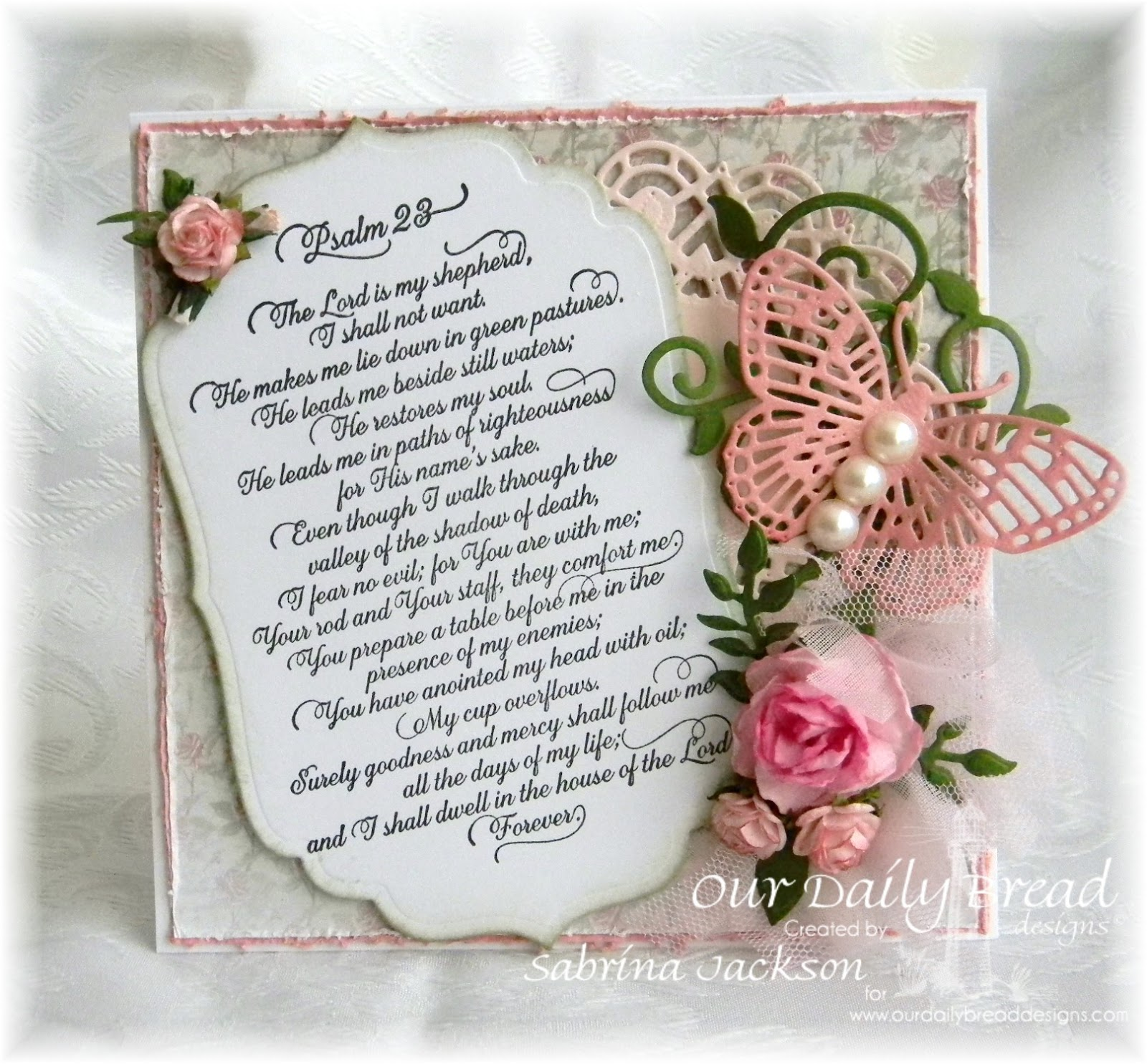 Stanps - Our Daily Bread Designs Psalm 23 Script, ODBD Shabby Rose Paper Collection, ODBD Custom Dies: Doily, Fancy Fritillary, Fancy Foliage