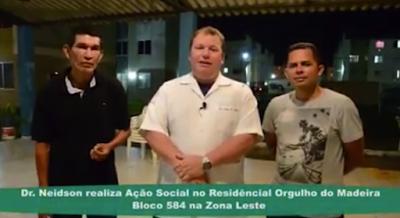 Vídeo: Dr. Neidson realiza Ação Social no residencial Orgulho do Madeira Bloco 584