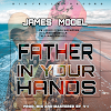 James  Model_father  In  Your  Hands