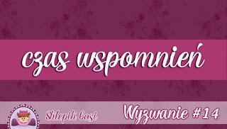 http://sklepikgosi.blogspot.com/2017/11/wyzwanie-14-czas-wspomnien.html