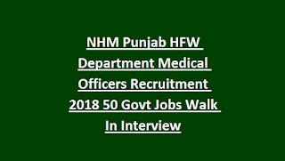 NHM Punjab HFW Department Medical Officers Recruitment 2018 50 Govt Jobs Walk In Interview