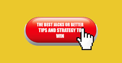 The Best Jacks Or Better Tips And Strategy To Win