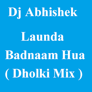 Dj Abhishek - Launda Badnaam Hua ( Dholki Mix )