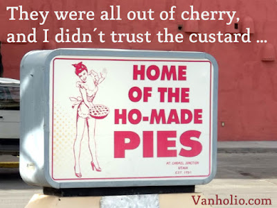 "Sign shows sexy, leggy woman holding pie next to words, ""Home of the Homemade Pies."" Commentary reads ""They were all out of cherry, and I didn't trust the custard ..."""