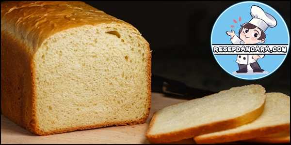 Resep dan Cara Membuat Roti Tawar Empuk dan Lembut
