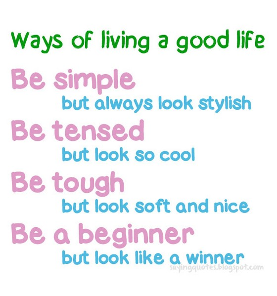 Ways Of Living A Good Life Be Simple But Always