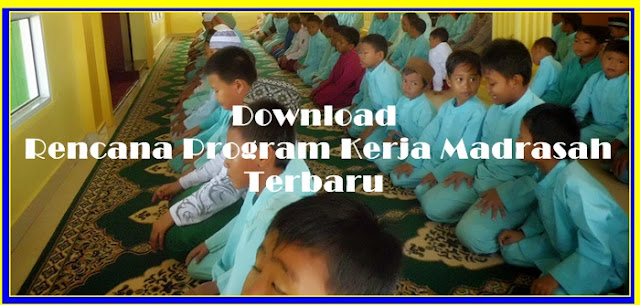 Download Rencana Program Kerja Madrasah Terbaru Versi 2017