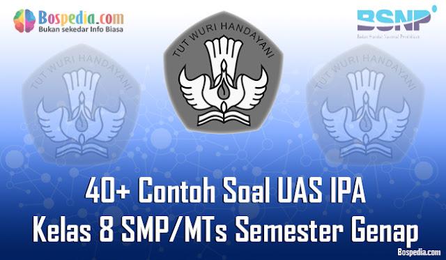 40+ Contoh Soal UAS IPA Kelas 8 SMP/MTs Semester Genap Terbaru