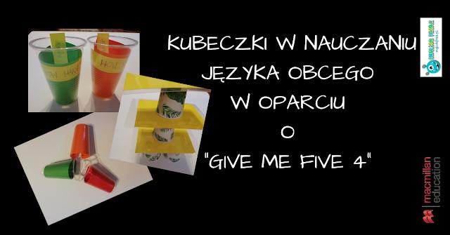 KUBECZKI W NAUCZANIU JĘZYKA OBCEGO W OPARCIU O GIVE ME FIVE 4