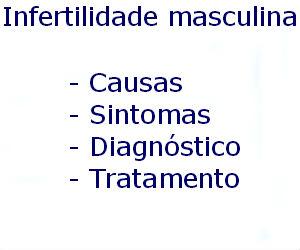 Infertilidade masculina causas sintomas diagnóstico tratamento prevenção riscos complicações