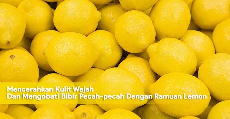 Mencerahkan Kulit Wajah Dan Mengobati Bibir Pecah-pecah Dengan Ramuan Lemon