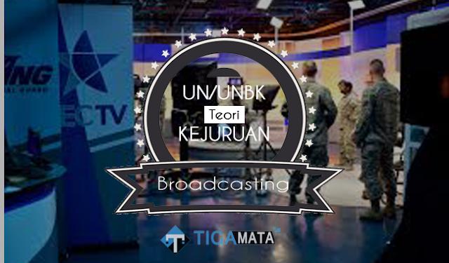 Soal Prediksi UN/UNBK Teori Kejuruan Broadcasting 2019 dan Jawabannya
