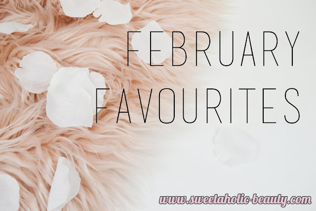 February Favourites - Sweetaholic Beauty