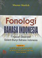 FONOLOGI BAHASA INDONESIA Pengarang : Masnur Muslich Penerbit : Bumi Aksara