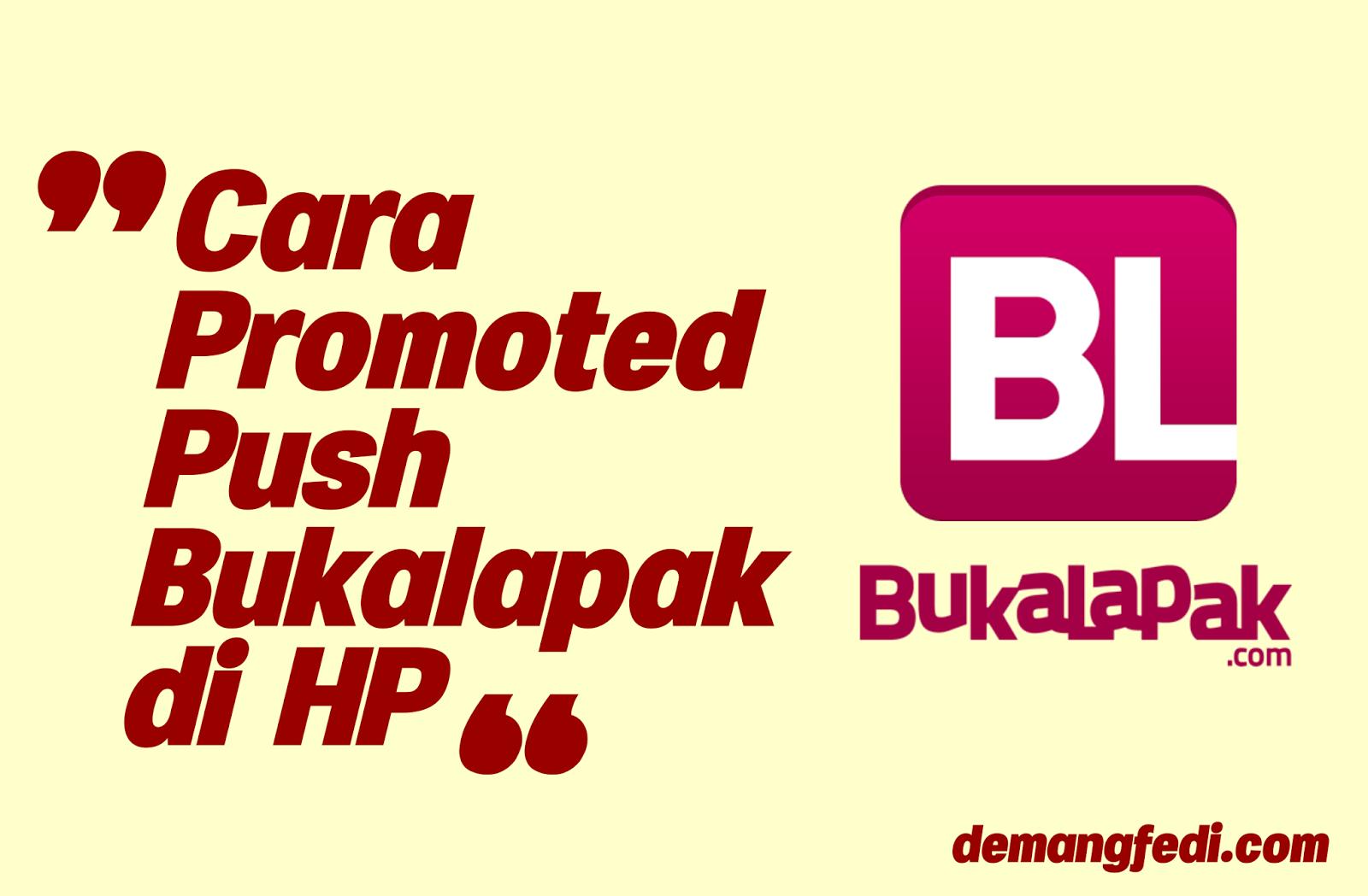 Cara Promoted Push Bukalapak Di HP