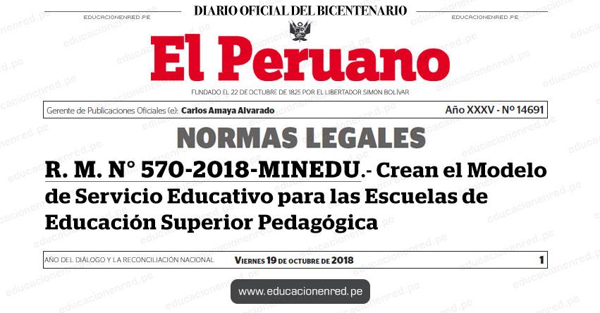 R. M. N° 570-2018-MINEDU - Crean el Modelo de Servicio Educativo para las Escuelas de Educación Superior Pedagógica - www.minedu.gob.pe