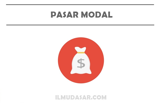 Pengertian Pasar Modal, Fungsi Pasar Modal, Ciri Pasar Modal, Instrumen pasar Modal