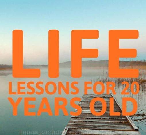 life lessons for 20 year olds
